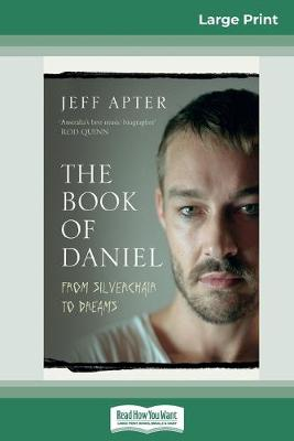 The Book of Daniel: From Silverchair to DREAMS (16pt Large Print Edition) by Jeff Apter