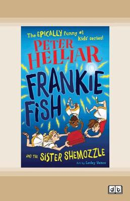 Frankie Fish and the Sister Shemozzle: Frankie Fish #4 by Peter Helliar