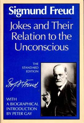 The Jokes and Their Relation to the Unconscious by Sigmund Freud
