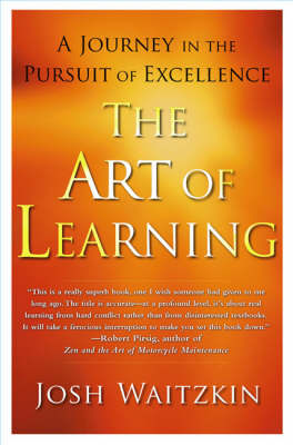 The The Art of Learning: A Journey in the Pursuit of Excellence by Josh Waitzkin