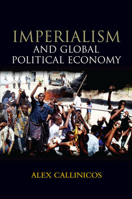 Imperialism and Global Political Economy by Alex Callinicos