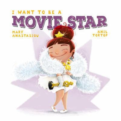 I Want to Be a Movie Star by Mary Anastasiou