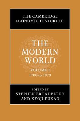 The Cambridge Economic History of the Modern World: Volume 1, 1700 to 1870 by Stephen Broadberry