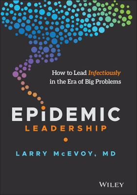 Epidemic Leadership: How to Lead Infectiously in the Era of Big Problems book