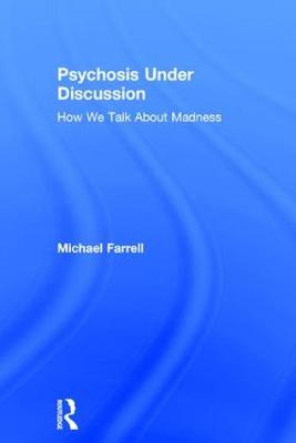 Psychosis Under Discussion by Michael Farrell