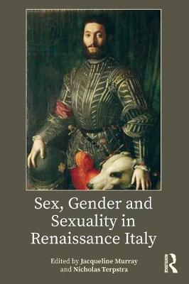 Sex, Gender and Sexuality in Renaissance Italy by Jacqueline Murray