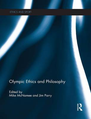 Olympic Ethics and Philosophy by Mike McNamee
