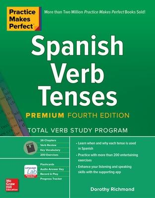Practice Makes Perfect: Spanish Verb Tenses, Premium Fourth Edition by Dorothy Richmond