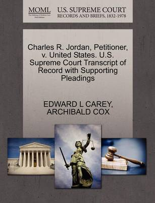 Charles R. Jordan, Petitioner, V. United States. U.S. Supreme Court Transcript of Record with Supporting Pleadings by Edward L Carey