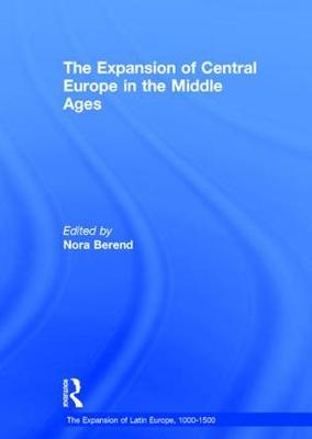 Expansion of Central Europe in the Middle Ages by Nora Berend