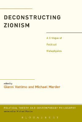 Deconstructing Zionism: A Critique of Political Metaphysics by Gianni Vattimo