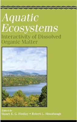 Aquatic Ecosystems: Interactivity of Dissolved Organic Matter by Stuart Findlay
