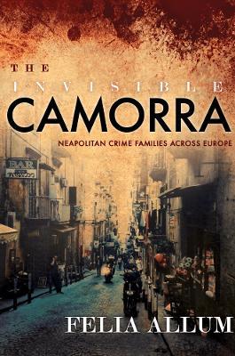 The Invisible Camorra by Felia Allum