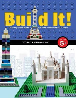 Build It! World Landmarks: Make Supercool Models with your Favorite LEGO (R) Parts by Jennifer Kemmeter