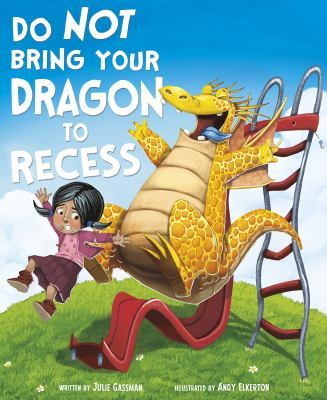 Do Not Bring Your Dragon to Recess by Andy Elkerton