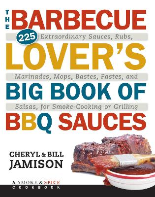 The Barbecue Lover's Big Book of BBQ Sauces by Cheryl Jamison