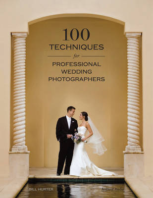 100 Techniques For Professional Wedding Photographers by Bill Hurter