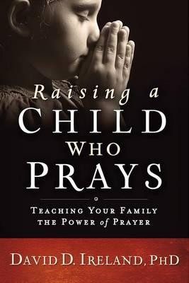Raising a Child Who Prays by David Ireland
