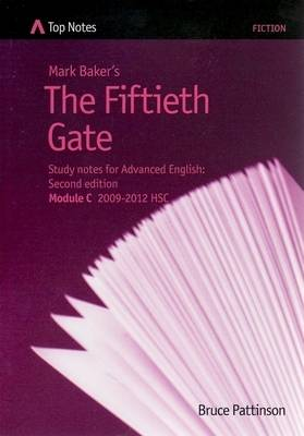Mark Baker's The Fiftieth Gate: Study Notes for Advanced English Module C 2009-2012 HSC by Bruce Pattinson