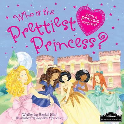Who is the Prettiest Princess? by Rachel Elliot