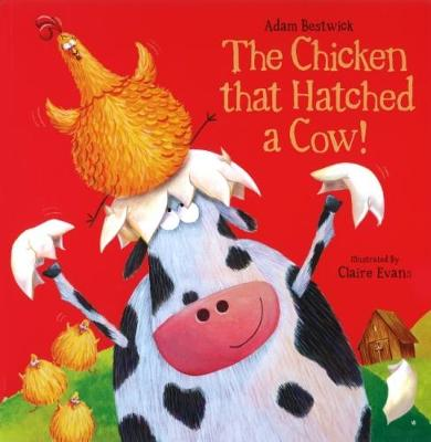 Chicken that Hatched a Cow! by Adam Bestwick
