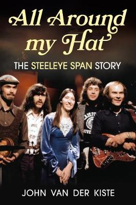 All Around my Hat: The Steeleye Span Story by John Van der Kiste