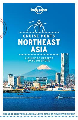 Lonely Planet Cruise Ports Northeast Asia by Lonely Planet