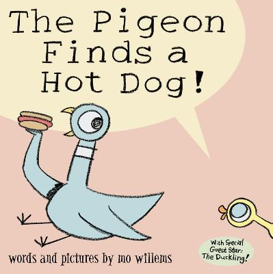 The Pigeon Finds a Hot Dog! by Mo Willems