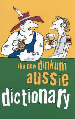 The New Dinkum Aussie Dictionary by R Beckett