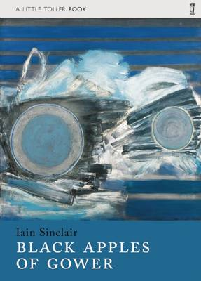 Black Apples of Gower by Iain Sinclair