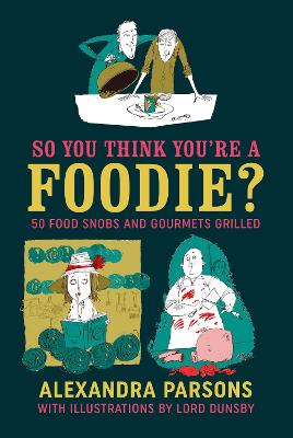 So You Think You're a Foodie by Alexandra Parsons