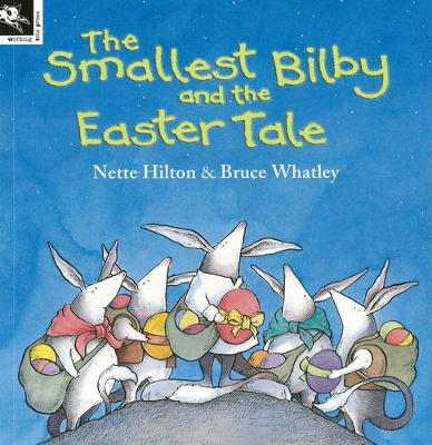 The Smallest Bilby and the Easter Tale by Nette Hilton