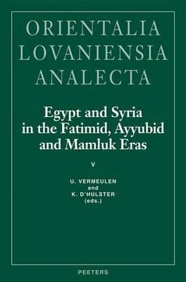 Egypt and Syria in the Fatimid, Ayyubid and Mamluk Eras V by U. Vermeulen