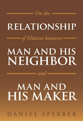 On the Relationship of Mitzvot Between Man and His Neighbor and Man and His Maker by Daniel Sperber