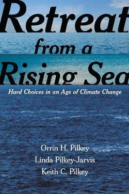 Retreat from a Rising Sea: Hard Choices in an Age of Climate Change by Orrin H. Pilkey