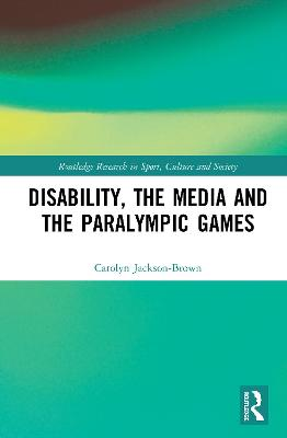 Disability, the Media and the Paralympic Games book