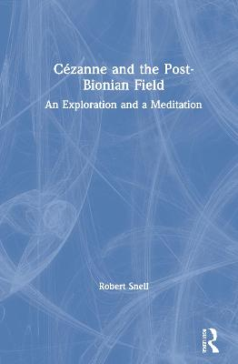 Cezanne and the Post-Bionian Field: An Exploration and a Meditation book