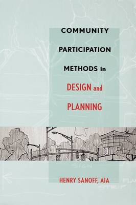 Community Participation Methods in Design and Planning by Henry Sanoff