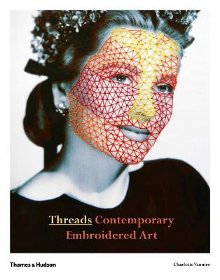 Threads: Contemporary Embroidery Art by Charlotte Vannier