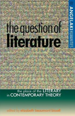 The Question of Literature by Elizabeth Beaumont Bissell