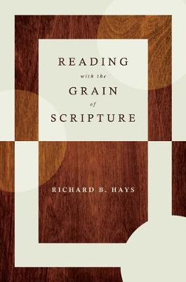 Reading with the Grain of Scripture by Richard B. Hays
