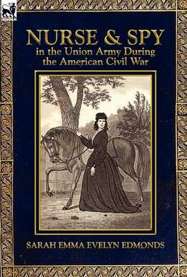 Nurse and Spy in the Union Army During the American Civil War by Sarah Emma Edmonds