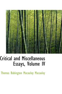 Critical and Miscellaneous Essays, Volume IV by Thomas MacAulay