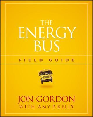 The Energy Bus Field Guide by Jon Gordon