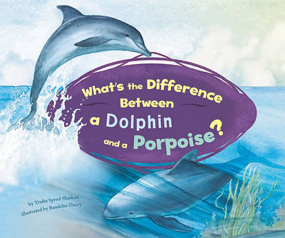 What's the Difference Between a Dolphin and a Porpoise? by Trisha Speed Shaskan