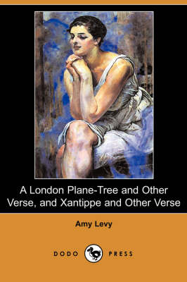 London Plane-Tree and Other Verse, and Xantippe and Other Verse (Dodo Press) book
