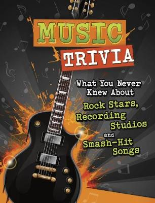 Music Trivia: What You Never Knew About Rock Stars, Recording Studios and Smash-Hit Songs by Alicia Z. Klepeis