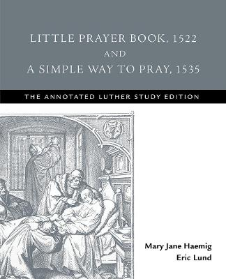 Little Prayer Book, 1522, and a Simple Way to Pray, 1535 by Eric Lund