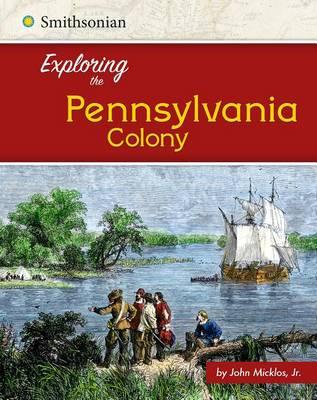 Exploring the Pennsylvania Colony by Jr John Micklos