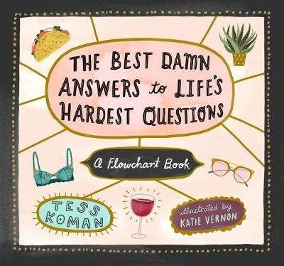 The Best Damn Answers to Life's Hardest Questions by Tess Koman
